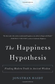 The Happiness Hypothesis: Finding Modern Truth in Ancient Wisdom by Jonathan Haidt