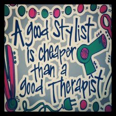 A good stylist is cheaper than a good therapist.