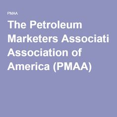 The Petroleum Marketers Association of America (PMAA)