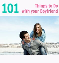 101 Things to Do with Your Boyfriend | GirlsGuideTo