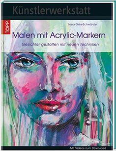 Künstlerwerkstatt: Malen mit Acrylic-Markern: Gesichter gestalten mit neuen Techniken: Amazon.de: Ilona Griss-Schwärzler: Bücher