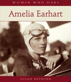 Amelia Earhart by Susan Reyburn, Pomegranate Art Books, Petaluma, California, 2006 (Women Who Dare Series)  This book is filled with photographs and historical images that help illustrate the life of Amelia Earhart.