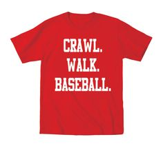 """Lisa.. what do you think of this one?? and when I receive it, I'ma add the number """"1"""" on the back.  Crawl Walk BASEBALL  Kids Tshirt  funny big infant by TeesToYou"""