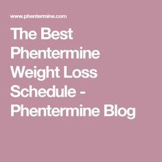 The Best Phentermine Weight Loss Schedule - Phentermine Blog