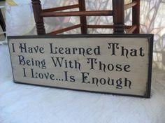 I Have Learned That Being With Those I Love Is by PrimAtticSigns, $29.00
