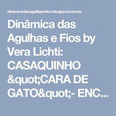 """Dinâmica das Agulhas e Fios  by Vera Lichti: CASAQUINHO """"CARA DE GATO""""- ENCOMENDA POR E_MAIL"""