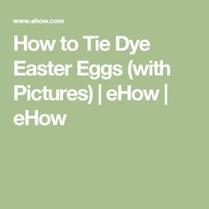 How to Tie Dye Easter Eggs (with Pictures) | eHow | eHow