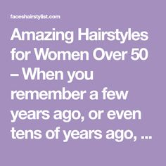 Amazing Hairstyles for Women Over 50 – When you remember a few years ago, or even tens of years ago, you might imagine the skin is still smooth and hair still looks good. Now everything has changed and you become a little less confident to feel beautiful. This is something that spoil your mood, we …