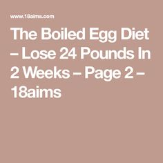 The Boiled Egg Diet – Lose 24 Pounds In 2 Weeks – Page 2 – 18aims
