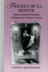 Figures of Ill Repute: Representing Prostitution in Nineteenth-Century France ~ Charles Bernheimer ~ Harvard University Press ~ 1989