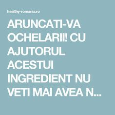 ARUNCATI-VA OCHELARII! CU AJUTORUL ACESTUI INGREDIENT NU VETI MAI AVEA NEVOIE DE EI - Healthy Romania Health And Wellness, Health Fitness, Sciatica, Salvia, Good To Know, Home Remedies, Food And Drink, Healthy, Pandora