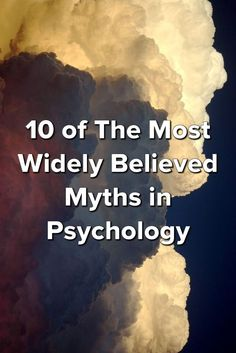 10 of The Most Widely Believed Myths in Psychology