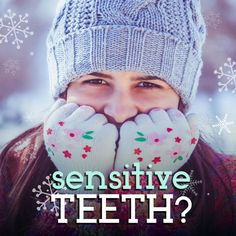 IS CHILLY WEATHER hurting your teeth? Don't let sensitive teeth get the best of you this winter—come and see us and we'll help!