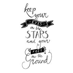 Keep your eyes on the stars and your feet on the ground..  Mijksje   handlettering   quote