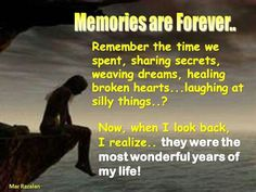 Memories are forever and never do they die. Best freinds stay together and never say goodbye!!!!!<3