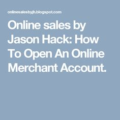Online sales by Jason Hack: How To Open An Online Merchant Account.