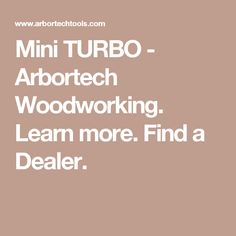 Mini TURBO - Arbortech Woodworking. Learn more. Find a Dealer.