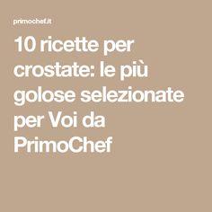10 ricette per crostate: le più golose selezionate per Voi da PrimoChef