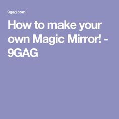How to make your own Magic Mirror! - 9GAG