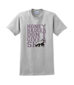 Funny Honey Badger Dont Give a Sht T-shirt Humorous Tee Choice of Colors