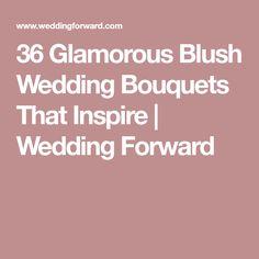 36 Glamorous Blush Wedding Bouquets That Inspire | Wedding Forward