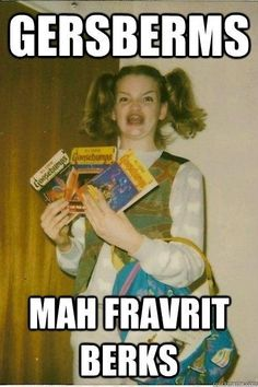 Haha, Awww! I love those books too Ermahgerd Girl, I love them too...