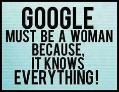 Humor....of course Google is a woman
