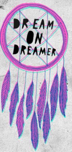 Dream on, dreamer!