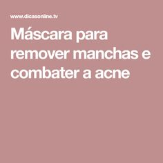 Máscara para remover manchas e combater a acne Remover Manchas, Beauty Magazine, How To Remove, How To Make, Food And Drink, Skin Care, Natural, Fitness, Spots On Face