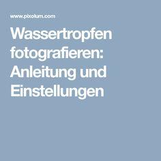Wassertropfen fotografieren: Anleitung und Einstellungen