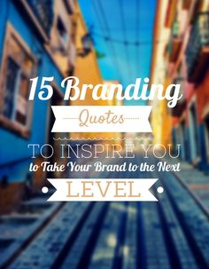 There is nothing like a little inspiration, advice & guidance when you are thinking about your brand. The following are quotes from some of the most notable entrepreneurs & brand marketers.