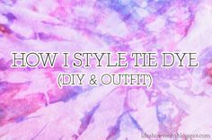 How I Style Tie Dye! (DIY & Outfit)