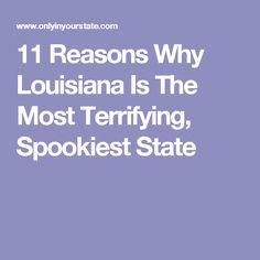 11 Reasons Why Louisiana Is The Most Terrifying, Spookiest State