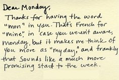 "A great example of changing the story.  Kids hate going back to school on Mondays?  How cool is it that ""Mon"" means ""Mine"" in French, so really Monday is ""my day"".  Be grateful for the people on Pinterest who know some French while you're at it."