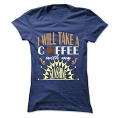 I will take a coffee with my sunshine - #money gift #small gift. WANT THIS => https://www.sunfrog.com/Funny/I-will-take-a-coffee-with-my-sunshine-NavyBlue-57132891-Ladies.html?68278