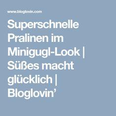 Superschnelle Pralinen im Minigugl-Look | Süßes macht glücklich | Bloglovin'