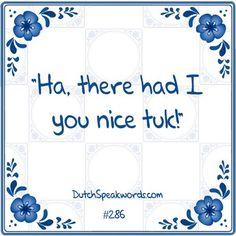 Dutch expressions in English: had ik je lekker tuk!