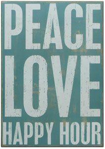 PEACE LOVE HAPPY HOUR