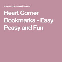 Heart Corner Bookmarks - Easy Peasy and Fun