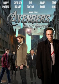 This I'd go see!  Avengers: United Kingdom - starring  Daniel Radcliffe as Harry Potter  Benedict Cumberbatch as Sherlock Holmes  Matt Smith as The Doctor  Daniel Craig as James Bond  Philip Glenister as Gene Hunt
