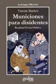 Municiones para disidentes : realidad-verdad-política / Tomás Ibáñez. Barcelona : Gedisa, 2001 #novetatsbellesarts #setembre2017 #CRAIUB #UniBarcelona #UniversitatdeBarcelona