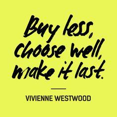 """Buy less, choose well, make it last"" — Vivienne Westwood #FashRev #fashion #quote"
