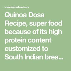 Quinoa Dosa Recipe, super food because of its high protein content customized to South Indian breakfast style. Quinoa becomes popular among vegans and vegetarians for its rich source of protein.