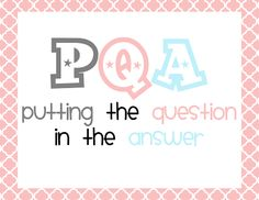Putting the Question in the Answer (PQA) A strategy for teaching students to answer the question in complete sentences.