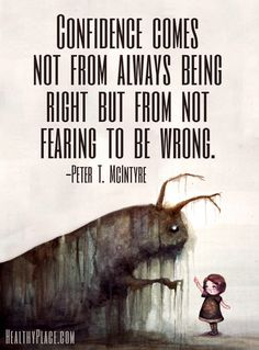Positive quote: Confidence comes not from always being right but from not…