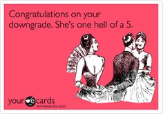 Congratulations on your downgrade. She's one hell of a five.