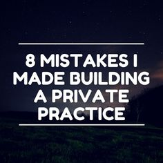 8 Mistakes I made Building a Private Practice — Private Practice Experts Kelly & Miranda: Resources for therapists, counselors, psychotherapists