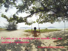 La vida no es un problema a ser resuelto, sino una realidad a experimentar