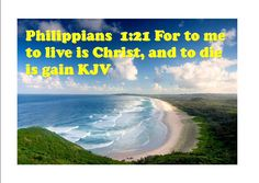 Bible Alive: Phil. 1:21 For to me to live is Christ, and to die is gain KJV