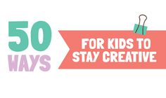 50 Ways For Kids To Stay Creative #infographic
